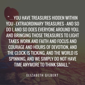 """…You have treasures hidden within you – extraordinary treasures – and so d"